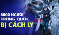 Tin độc quyền: Tài liệu tiết lộ lý do Trung Quốc che giấu nguồn gốc virus; 8.000 người bị cách ly