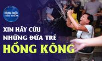 ĐCSTQ phát đi tín hiệu nguy hiểm; Thương nhân Hồng Kông cầu xin TT Trump