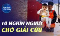 Nổ đập kiểm soát lũ, 10 nghìn người mắc kẹt chờ giải cứu | Trung Quốc Tiêu Điểm