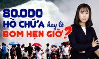 """Trung Quốc: 80.000 hồ chứa trở thành những quả """"bom hẹn giờ"""""""