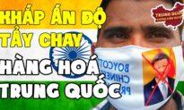Khắp Ấn Độ Tẩy Chay Hàng Tỷ Đô Hàng Hóa Trung Quốc | Trung Quốc Không Kiểm Duyệt
