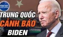 TQ TIÊU ĐIỂM - TQ cảnh báo Biden 'không nên vượt qua ranh giới đỏ', nếu không TQ sẽ không nhượng bộ