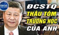 TQ TIÊU ĐIỂM - TQ ra sức mua trường học tại Anh; Con gái thư ký của Mao: ĐCSTQ 'vắt chanh - bỏ vỏ'