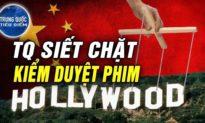 TQ TIÊU ĐIỂM - Kế hoạch TĂNG CƯỜNG THAY THẾ Mỹ của TQ; Phim Hollywood bị kiểm duyệt gắt gao tại TQ