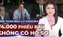 TỐI 16/7: Chấn động phiên điều trần Arizona: Hơn 74.000 phiếu bầu qua thư ở Maricopa KHÔNG CÓ HỒ SƠ