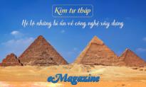(eMagazine) Kim tự tháp: Hé lộ những bí ẩn về công nghệ xây dựng