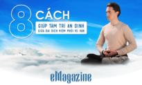 (eMagazine) 8 cách giúp tâm trí an định giữa đại dịch viêm phổi Vũ Hán
